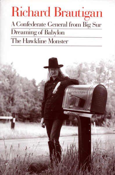 Richard Brautigan : A Confederate General from Big Sur, Dreaming of Babylon, and  The Hawkline Monster-9780395547038