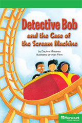 Storytown  Readers Teacher's Guide Above-Level Detective Bob and the Case of the Scream Machine-9780153635205