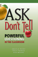 Ask, Don't Tell  Book Powerful Questioning in the Classroom-9781935588429