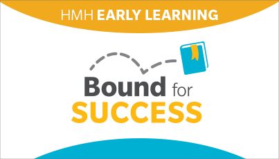 Bound for Success - HMH Early Learning